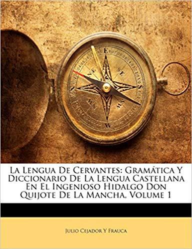 La lengua de Cervantes. Gramática y diccionario de la lengua castellana en el Ingenioso Hidalgo Don Quijote de la Mancha
